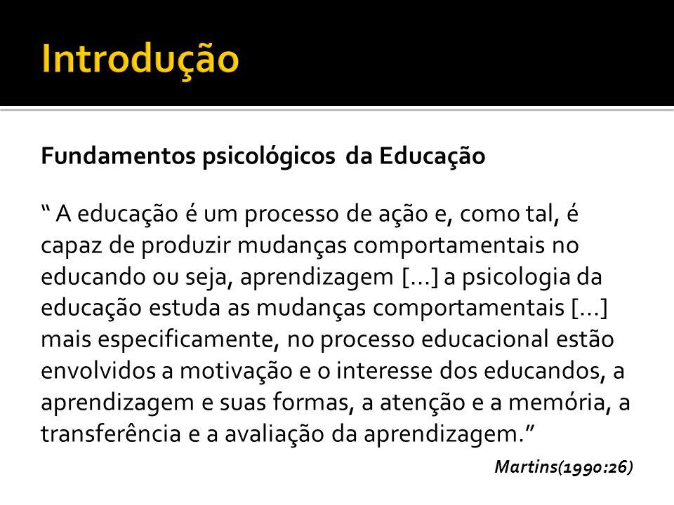 """"""" A educação é um processo de ação e, como tal, é capaz de produzir mudanças comportamentais no educando ou seja, aprendizagem [...] a psicologia da e"""