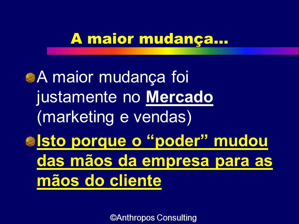 """A maior mudança... A maior mudança foi justamente no Mercado (marketing e vendas) Isto porque o """"poder"""" mudou das mãos da empresa para as mãos do clie"""