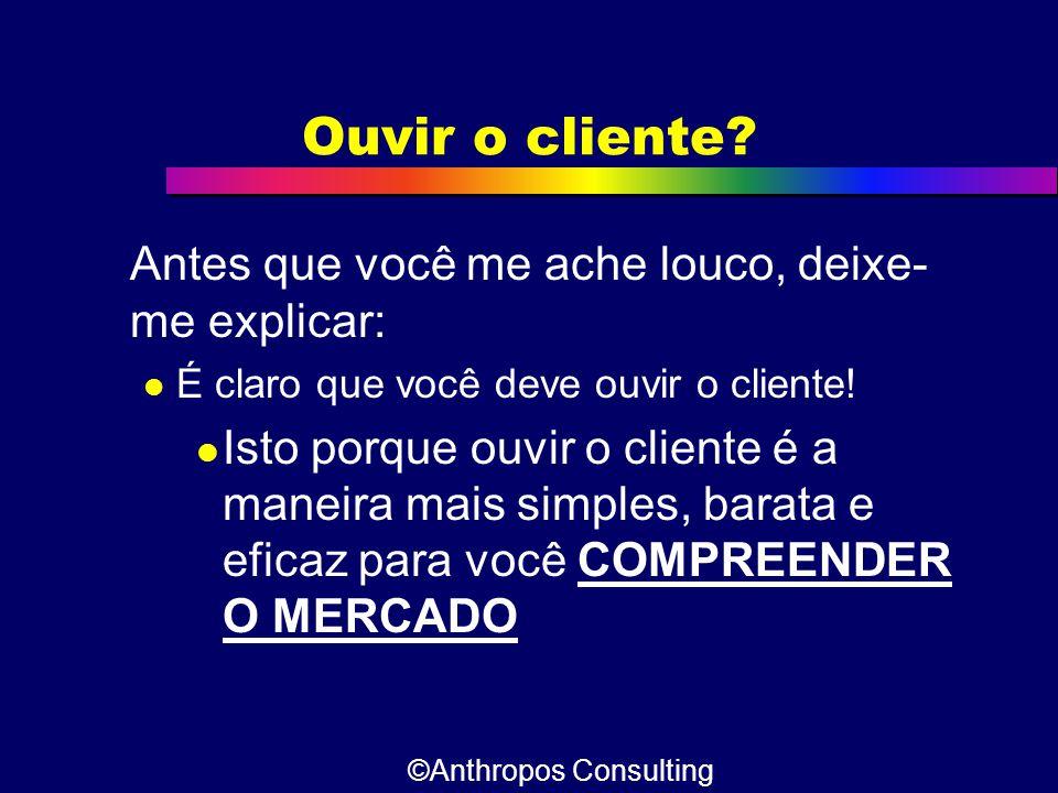 Ouvir o cliente? Antes que você me ache louco, deixe- me explicar:  É claro que você deve ouvir o cliente!  Isto porque ouvir o cliente é a maneira
