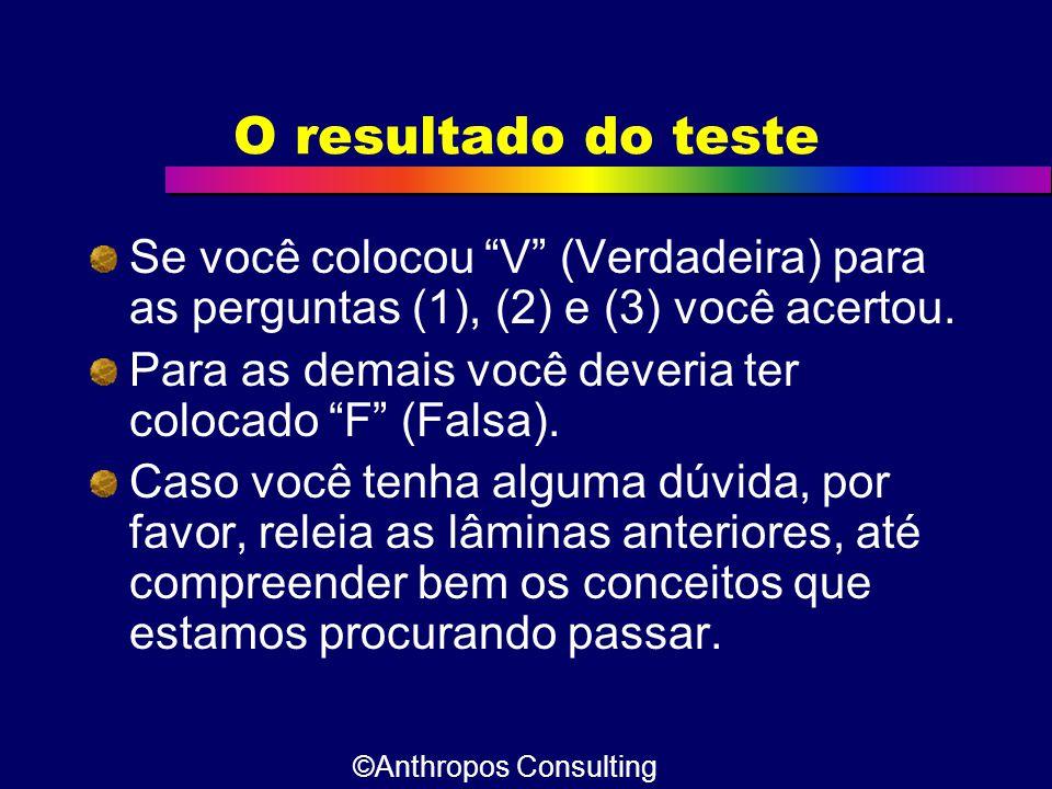 """O resultado do teste Se você colocou """"V"""" (Verdadeira) para as perguntas (1), (2) e (3) você acertou. Para as demais você deveria ter colocado """"F"""" (Fal"""
