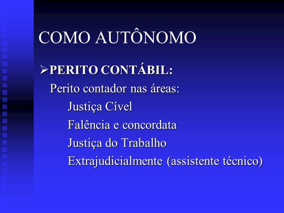 COMO AUTÔNOMO  PERITO CONTÁBIL: Perito contador nas áreas: Justiça Cível Falência e concordata Justiça do Trabalho Extrajudicialmente (assistente técnico)
