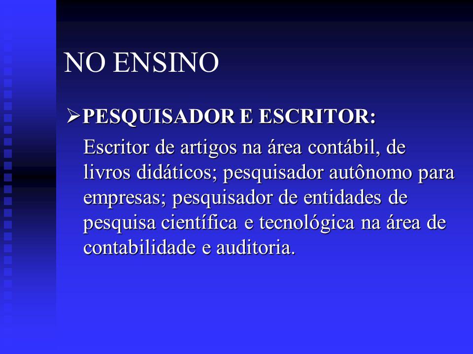 NO ENSINO  PESQUISADOR E ESCRITOR: Escritor de artigos na área contábil, de livros didáticos; pesquisador autônomo para empresas; pesquisador de entidades de pesquisa científica e tecnológica na área de contabilidade e auditoria.