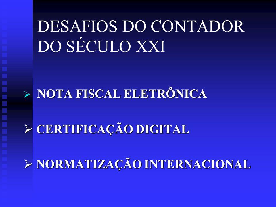 DESAFIOS DO CONTADOR DO SÉCULO XXI  NOTA FISCAL ELETRÔNICA  CERTIFICAÇÃO DIGITAL  NORMATIZAÇÃO INTERNACIONAL