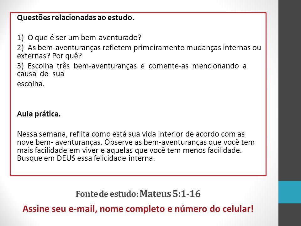 Fonte de estudo: Mateus 5:1-16 Assine seu e-mail, nome completo e número do celular! Questões relacionadas ao estudo. 1) O que é ser um bem-aventurado