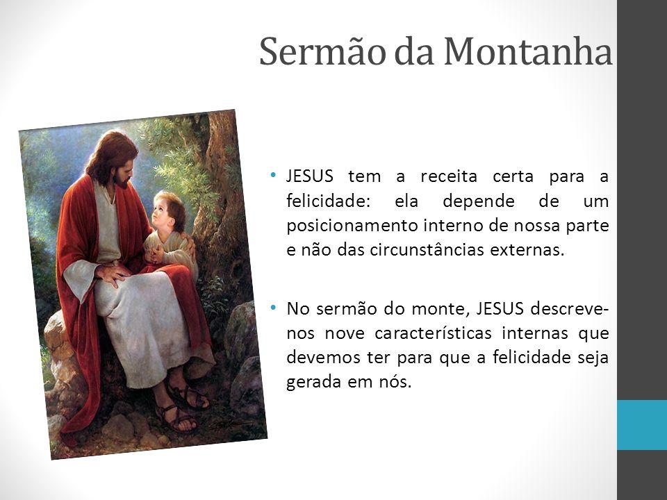 Sermão da Montanha • JESUS tem a receita certa para a felicidade: ela depende de um posicionamento interno de nossa parte e não das circunstâncias ext