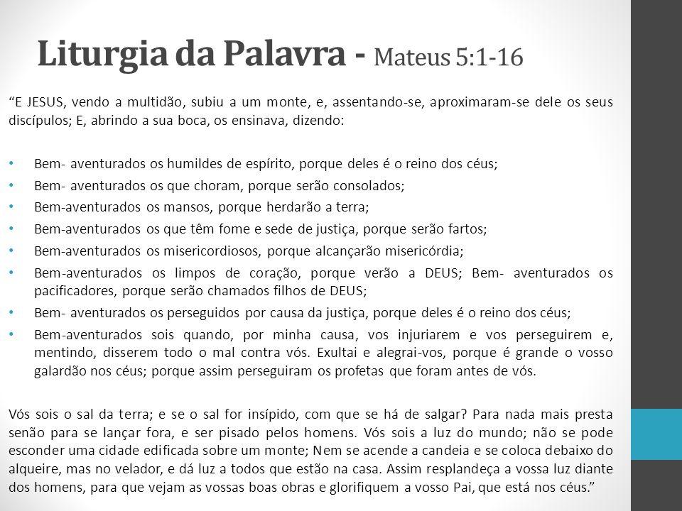 """Liturgia da Palavra - Mateus 5:1-16 """"E JESUS, vendo a multidão, subiu a um monte, e, assentando-se, aproximaram-se dele os seus discípulos; E, abrindo"""