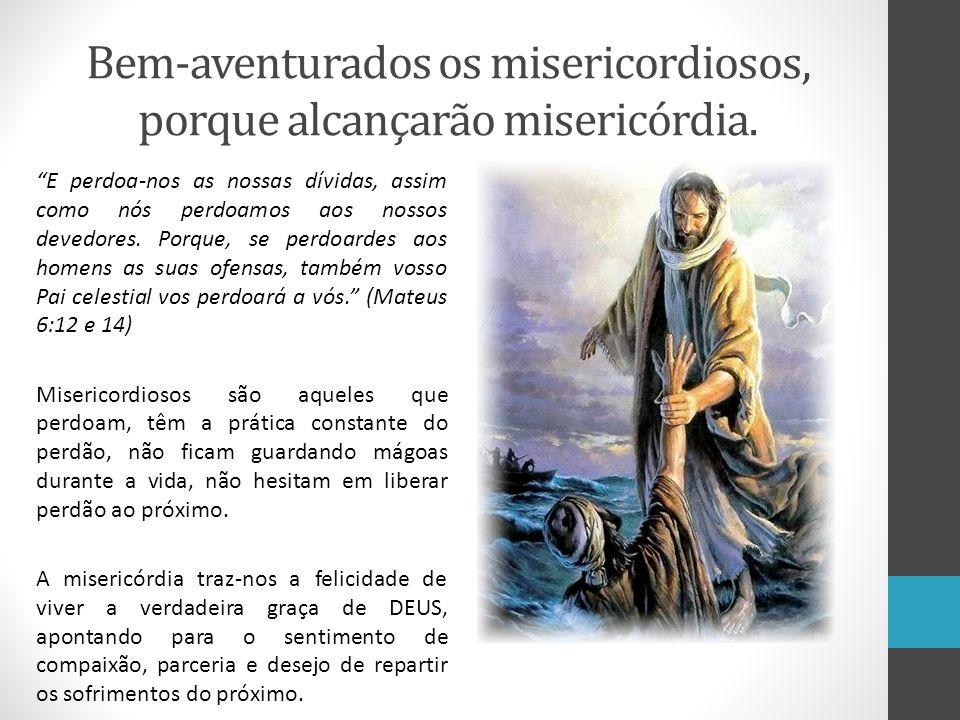 """Bem-aventurados os misericordiosos, porque alcançarão misericórdia. """"E perdoa-nos as nossas dívidas, assim como nós perdoamos aos nossos devedores. Po"""