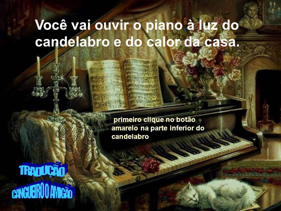Você vai ouvir o piano à luz do candelabro e do calor da casa.
