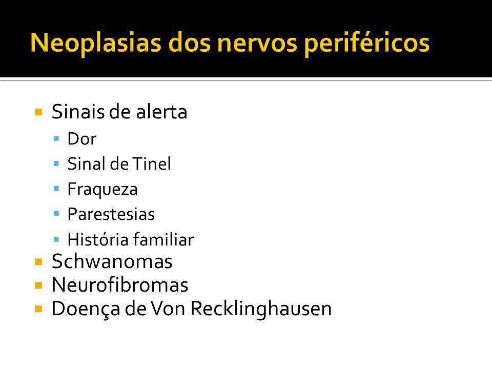 Sinais de alerta  Dor  Sinal de Tinel  Fraqueza  Parestesias  História familiar  Schwanomas  Neurofibromas  Doença de Von Recklinghausen