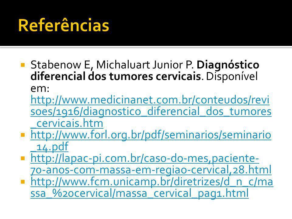  Stabenow E, Michaluart Junior P. Diagnóstico diferencial dos tumores cervicais. Disponível em: http://www.medicinanet.com.br/conteudos/revi soes/191
