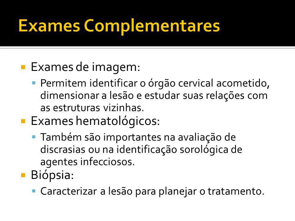  Exames de imagem:  Permitem identificar o órgão cervical acometido, dimensionar a lesão e estudar suas relações com as estruturas vizinhas.  Exame