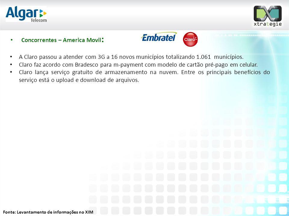 • Concorrentes – America Movil : • A Claro passou a atender com 3G a 16 novos municípios totalizando 1.061 municípios.