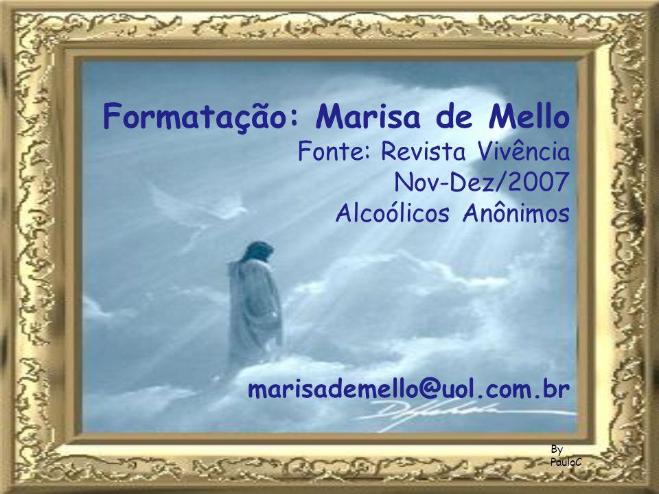 By PauloC Formatação: Marisa de Mello Fonte: Revista Vivência Nov-Dez/2007 Alcoólicos Anônimos marisademello@uol.com.br