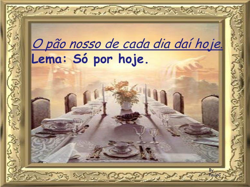 By PauloC O pão nosso de cada dia daí hoje. Lema: Só por hoje.