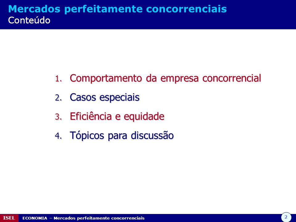 2 ISEL ECONOMIA – Mercados perfeitamente concorrenciais Mercados perfeitamente concorrenciais Conteúdo 1.