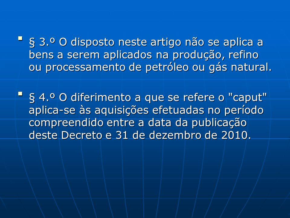  § 3.º O disposto neste artigo não se aplica a bens a serem aplicados na produção, refino ou processamento de petróleo ou gás natural. § 3.º O dispo