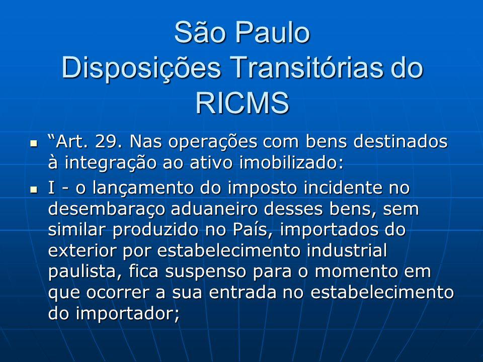 """São Paulo Disposições Transitórias do RICMS  """"Art. 29. Nas operações com bens destinados à integração ao ativo imobilizado:  I - o lançamento do imp"""
