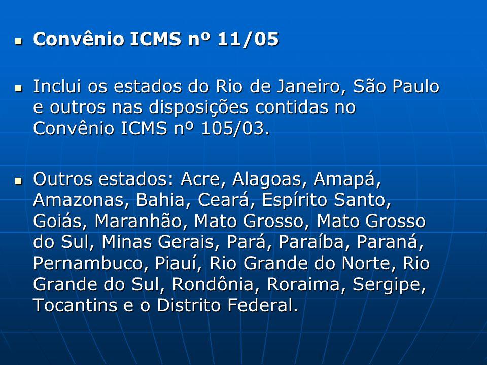  Convênio ICMS nº 11/05  Inclui os estados do Rio de Janeiro, São Paulo e outros nas disposições contidas no Convênio ICMS nº 105/03.  Outros estad