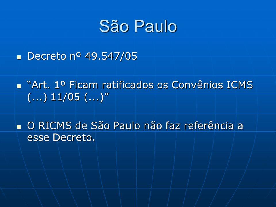 """São Paulo  Decreto nº 49.547/05  """"Art. 1º Ficam ratificados os Convênios ICMS (...) 11/05 (...)""""  O RICMS de São Paulo não faz referência a esse De"""
