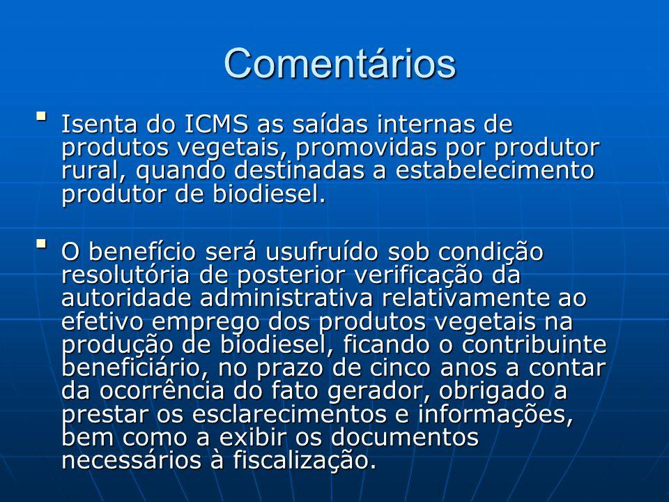  Isenta do ICMS as saídas internas de produtos vegetais, promovidas por produtor rural, quando destinadas a estabelecimento produtor de biodiesel. I