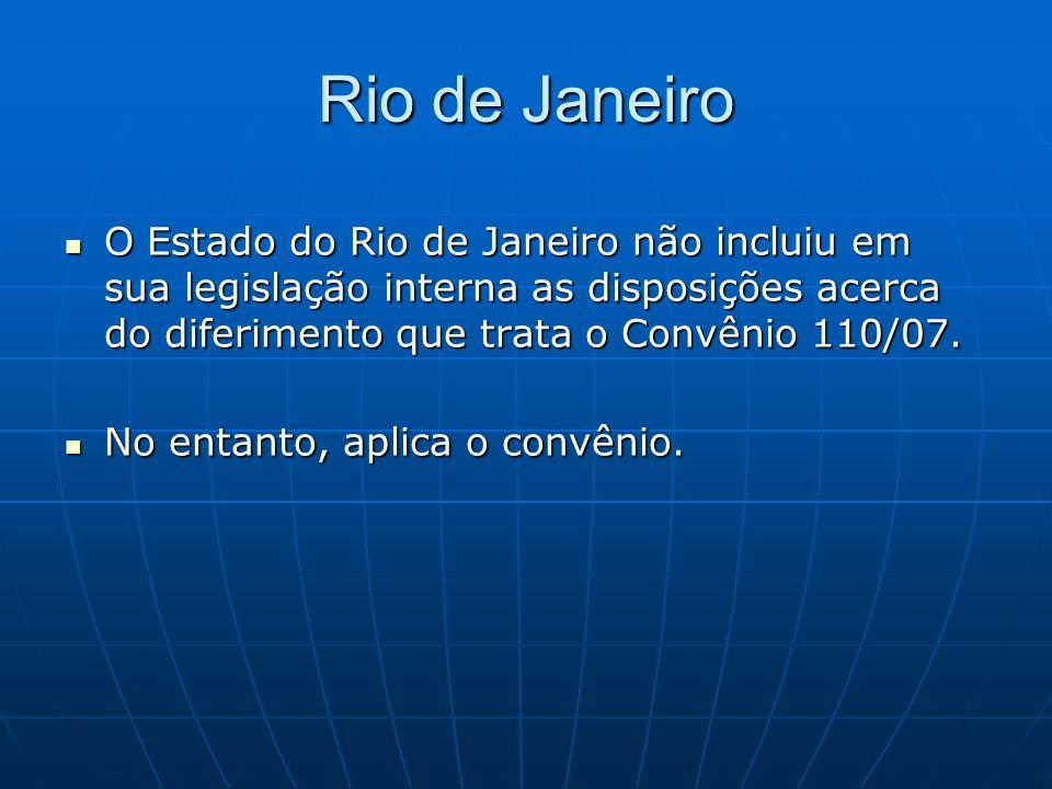  O Estado do Rio de Janeiro não incluiu em sua legislação interna as disposições acerca do diferimento que trata o Convênio 110/07.  No entanto, apl