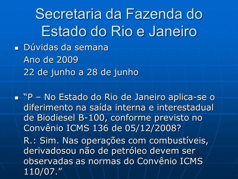 """Secretaria da Fazenda do Estado do Rio e Janeiro  Dúvidas da semana Ano de 2009 22 de junho a 28 de junho  """"P – No Estado do Rio de Janeiro aplica-s"""