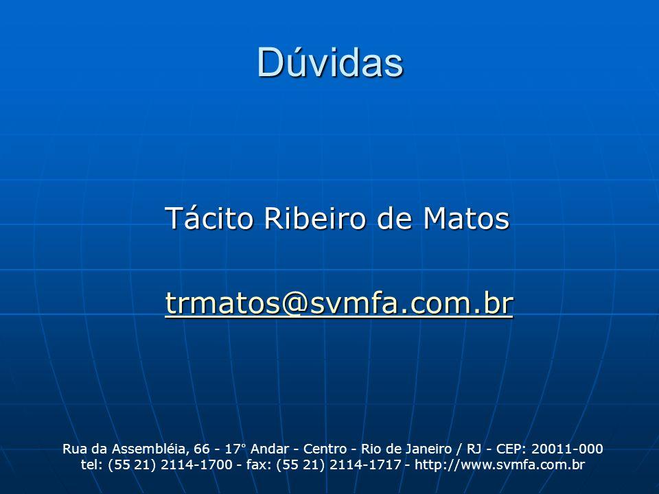 Tácito Ribeiro de Matos trmatos@svmfa.com.br Dúvidas Rua da Assembléia, 66 - 17° Andar - Centro - Rio de Janeiro / RJ - CEP: 20011-000 tel: (55 21) 21