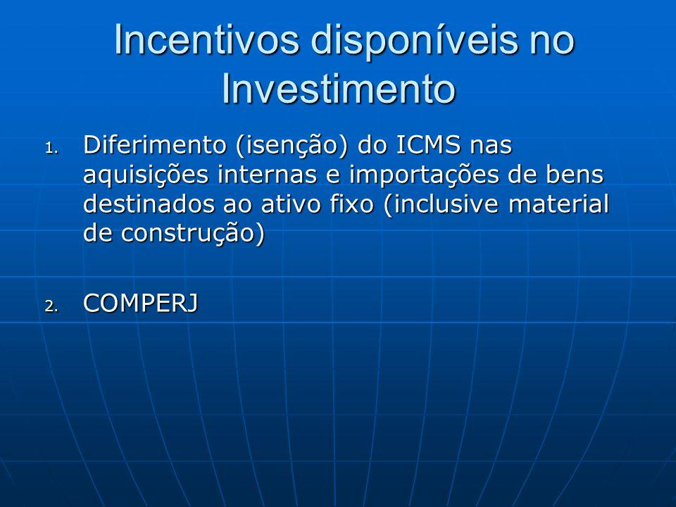 1. Diferimento (isenção) do ICMS nas aquisições internas e importações de bens destinados ao ativo fixo (inclusive material de construção) 2. COMPERJ