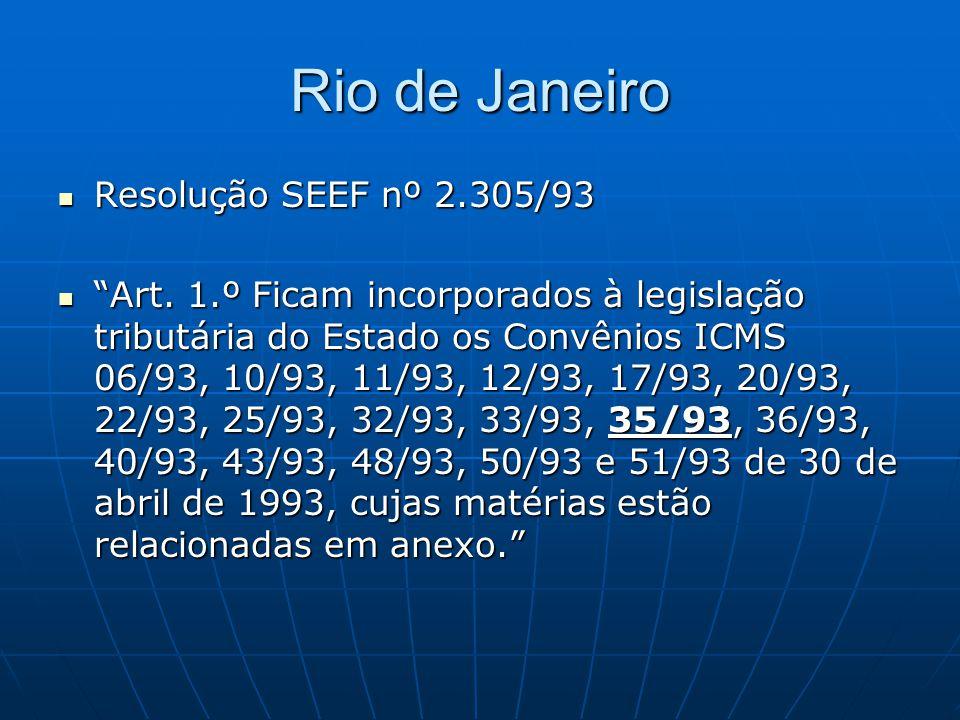 """Rio de Janeiro  Resolução SEEF nº 2.305/93  """"Art. 1.º Ficam incorporados à legislação tributária do Estado os Convênios ICMS 06/93, 10/93, 11/93, 12"""