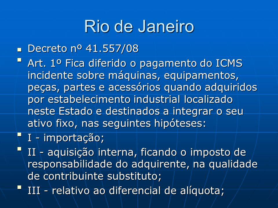 Rio de Janeiro  Decreto nº 41.557/08  Art. 1º Fica diferido o pagamento do ICMS incidente sobre máquinas, equipamentos, peças, partes e acessórios q