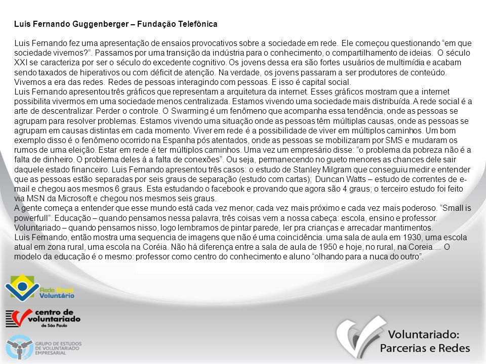Luis Fernando Guggenberger – Fundação Telefônica Luis Fernando fez uma apresentação de ensaios provocativos sobre a sociedade em rede. Ele começou que