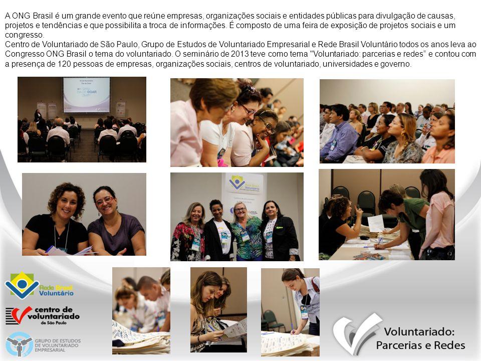 A ONG Brasil é um grande evento que reúne empresas, organizações sociais e entidades públicas para divulgação de causas, projetos e tendências e que possibilita a troca de informações.