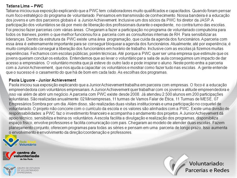 Tatiana Lima – PWC Tatiana iniciou sua exposição explicando que a PWC tem colaboradores muito qualificados e capacitados. Quando foram pensar num foco
