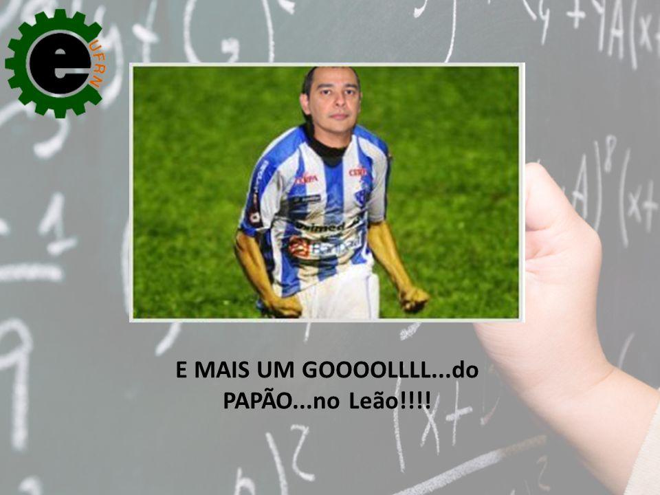 E MAIS UM GOOOOLLLL...do PAPÃO...no Leão!!!!