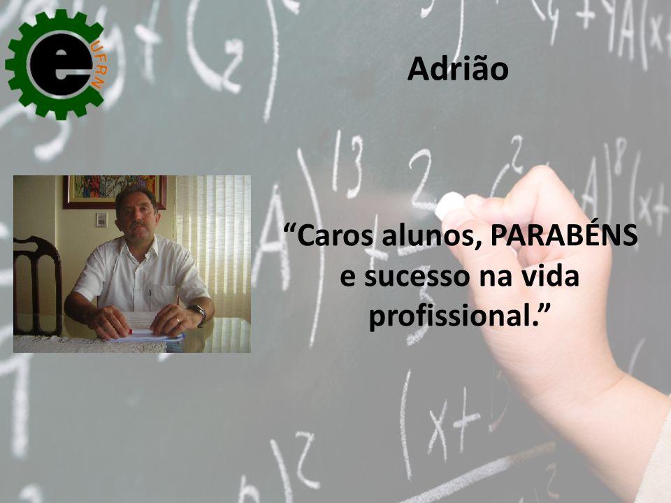 """""""Caros alunos, PARABÉNS e sucesso na vida profissional."""" Adrião"""