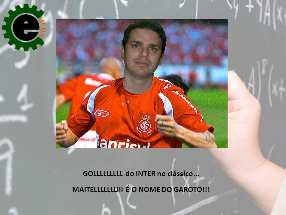 GOLLLLLLLLL do INTER no clássico... MAITELLLLLLLIII É O NOME DO GAROTO!!!