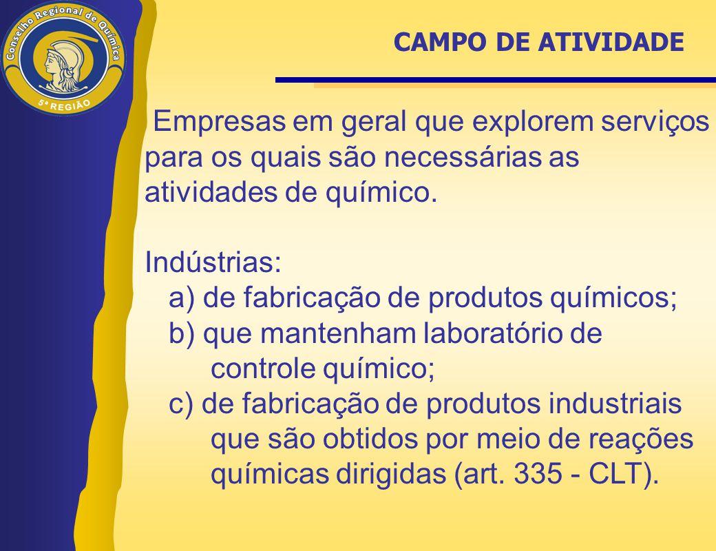 Empresas em geral que explorem serviços para os quais são necessárias as atividades de químico. Indústrias: a) de fabricação de produtos químicos; b)