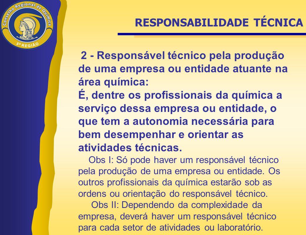 2 - Responsável técnico pela produção de uma empresa ou entidade atuante na área química: É, dentre os profissionais da química a serviço dessa empres