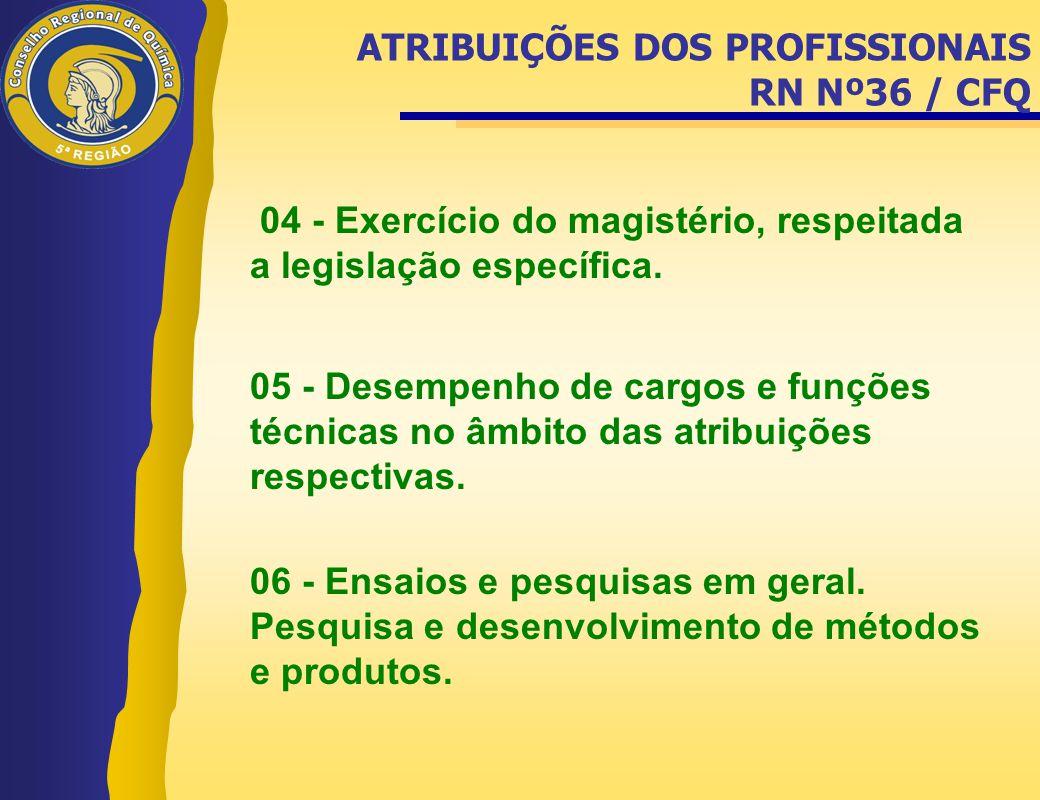 04 - Exercício do magistério, respeitada a legislação específica. 05 - Desempenho de cargos e funções técnicas no âmbito das atribuições respectivas.