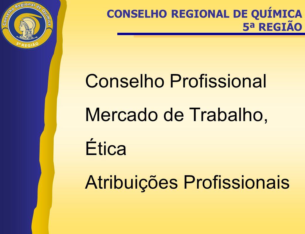 CONSELHO REGIONAL DE QUÍMICA 5ª REGIÃO Conselho Profissional Mercado de Trabalho, Ética Atribuições Profissionais