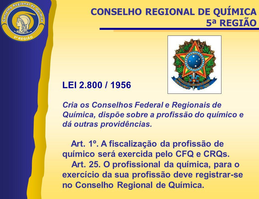LEI 2.800 / 1956 Cria os Conselhos Federal e Regionais de Química, dispõe sobre a profissão do químico e dá outras providências. Art. 1º. A fiscalizaç