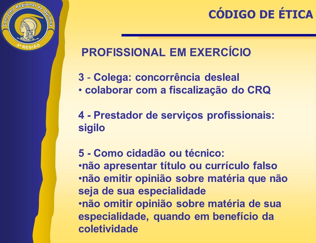 PROFISSIONAL EM EXERCÍCIO 3 - Colega: concorrência desleal • colaborar com a fiscalização do CRQ 4 - Prestador de serviços profissionais: sigilo 5 - C