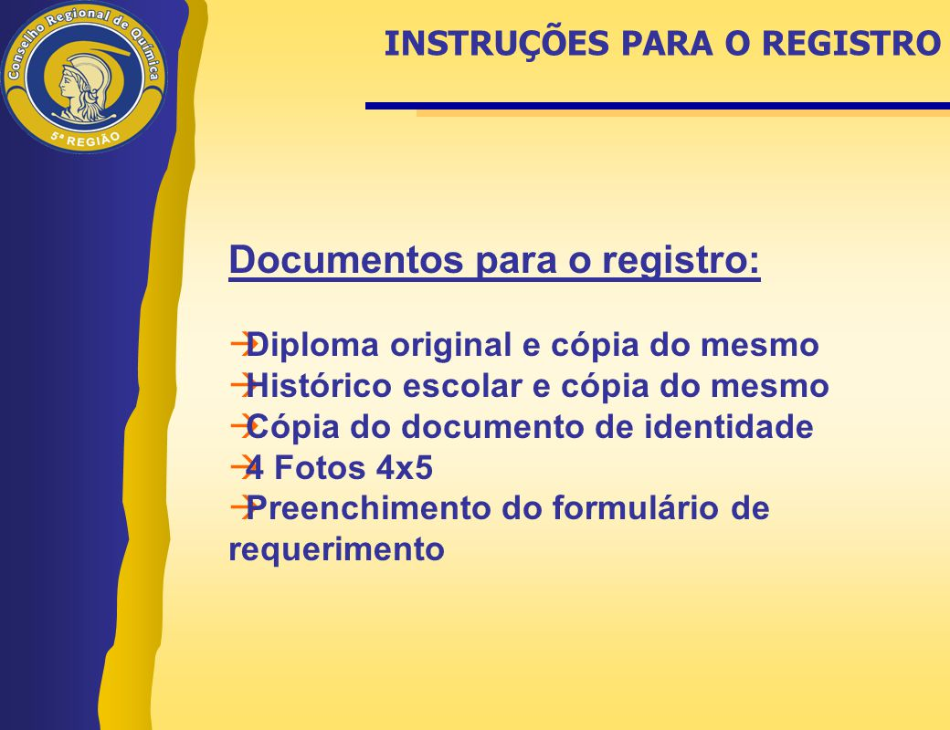 Documentos para o registro:  Diploma original e cópia do mesmo  Histórico escolar e cópia do mesmo  Cópia do documento de identidade  4 Fotos 4x5