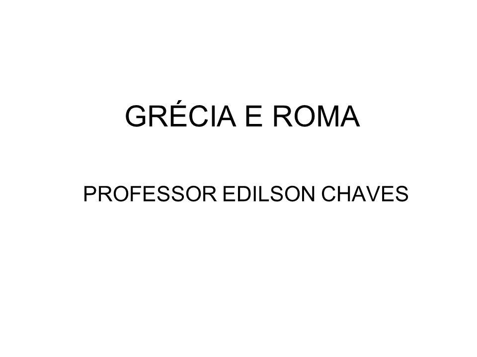 GRÉCIA E ROMA PROFESSOR EDILSON CHAVES
