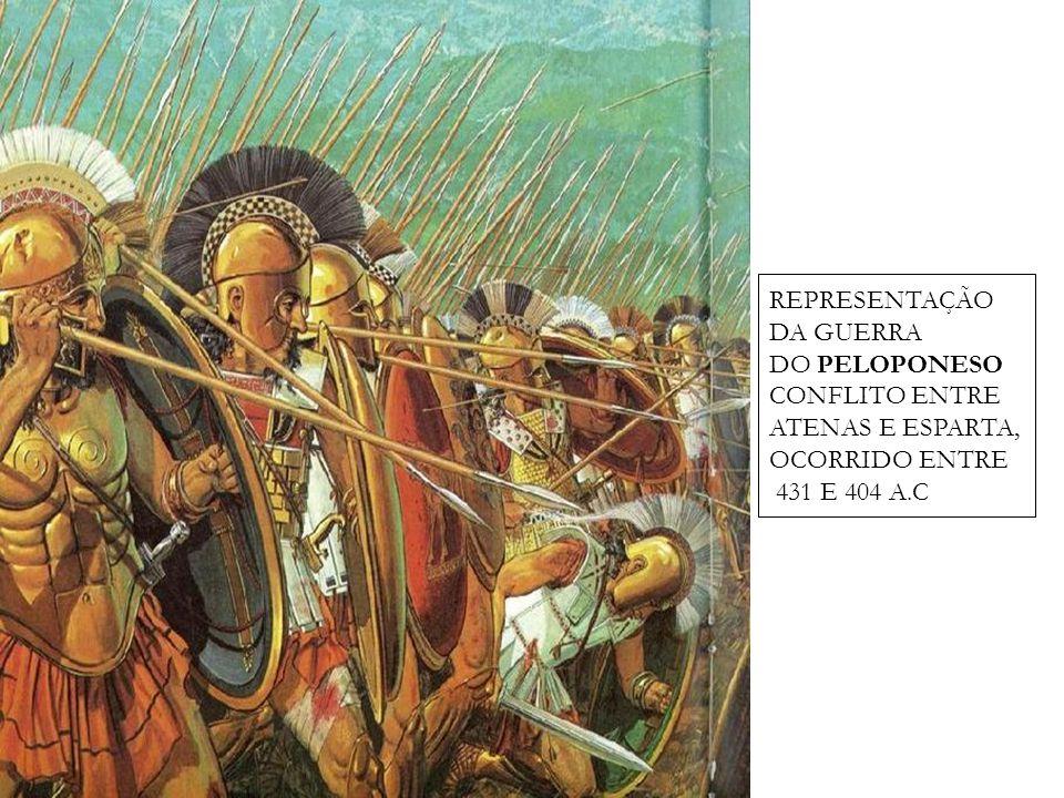 REPRESENTAÇÃO DA GUERRA DO PELOPONESO CONFLITO ENTRE ATENAS E ESPARTA, OCORRIDO ENTRE 431 E 404 A.C
