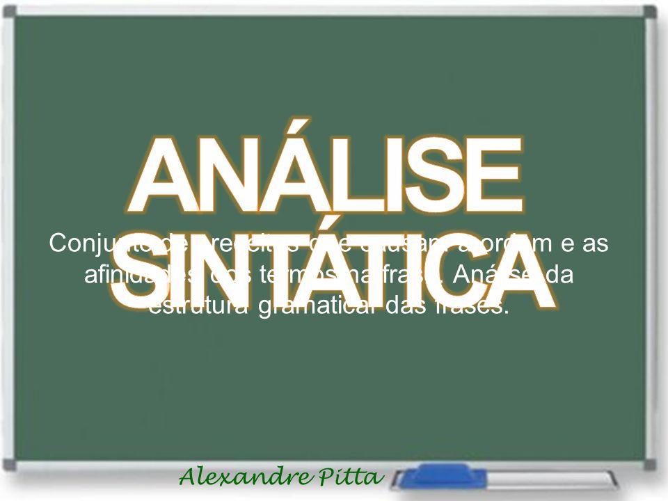 Alexandre Pitta Conjunto de preceitos que causam a ordem e as afinidades dos termos na frase. Análise da estrutura gramatical das frases.