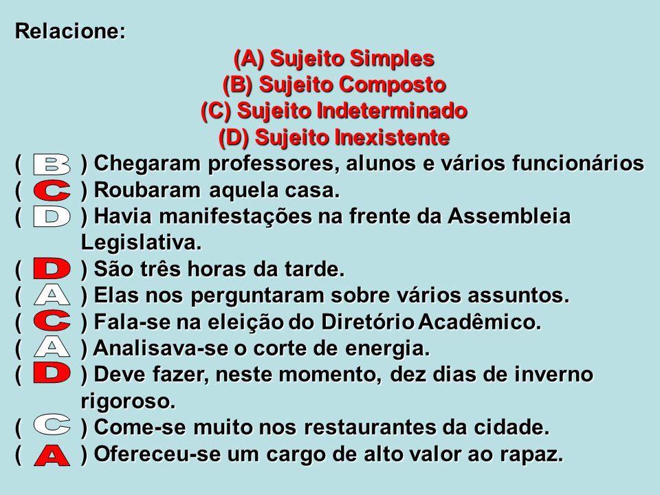 Relacione: (A) Sujeito Simples (B) Sujeito Composto (C) Sujeito Indeterminado (D) Sujeito Inexistente () Chegaram professores, alunos e vários funcion