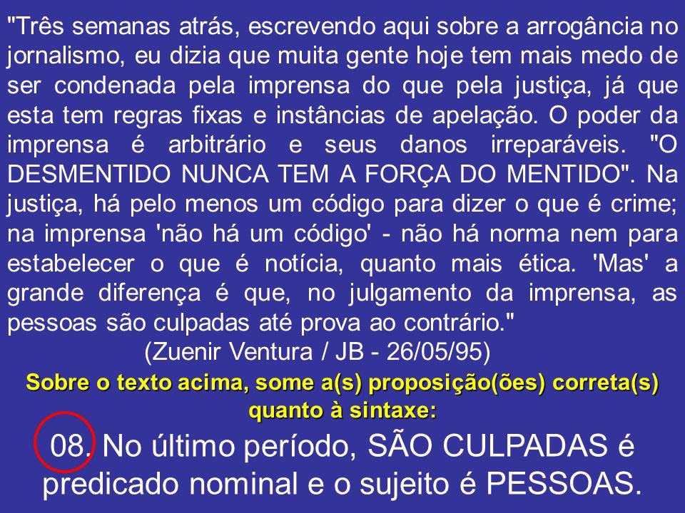 08. No último período, SÃO CULPADAS é predicado nominal e o sujeito é PESSOAS.