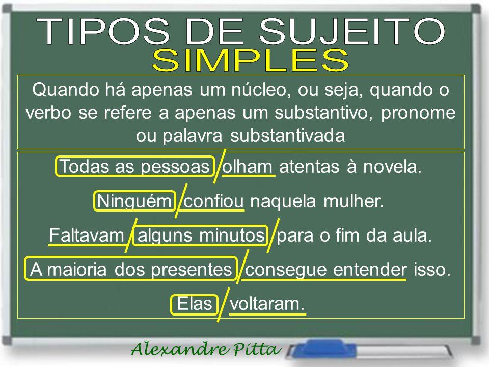 Alexandre Pitta Quando há apenas um núcleo, ou seja, quando o verbo se refere a apenas um substantivo, pronome ou palavra substantivada Todas as pessoas olham atentas à novela.