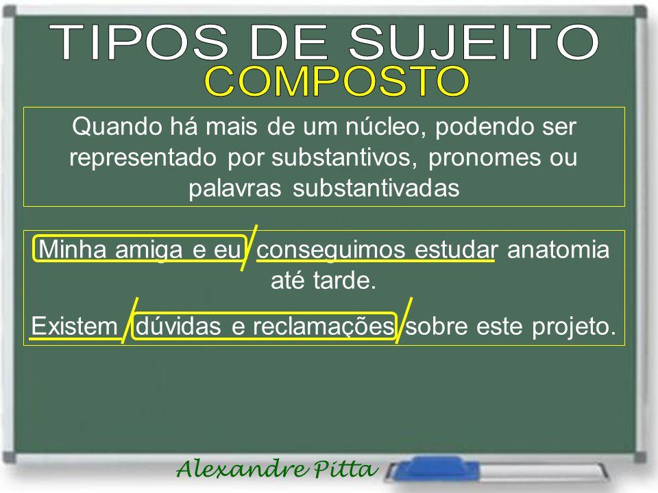 Alexandre Pitta Quando há mais de um núcleo, podendo ser representado por substantivos, pronomes ou palavras substantivadas Minha amiga e eu conseguimos estudar anatomia até tarde.
